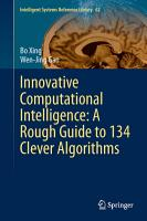 Innovative Computational Intelligence  A Rough Guide to 134 Clever Algorithms PDF
