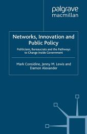 Networks, Innovation and Public Policy: Politicians, Bureaucrats and the Pathways to Change inside Government
