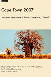 Cape Town 2007 - Journeys, Encounters: Clinical, Communal, Cultural: Proceedings of the 17th Congress of the International Association for Analytical Psychology