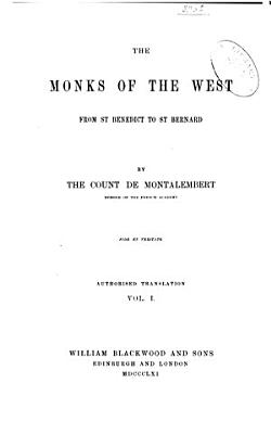 The Monks of the West  from St  Benedict to St  Bernard  Dedication  Introduction  book I  The Roman Empire after the peace of the church  book II  Monastic precursors in the East  book III  Monastic precursors in the West  1861 PDF