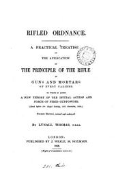 Rifled ordnance, a treatise on the application of the principle of the rifle to guns and mortars, by GDunámikos@. By L. Thomas