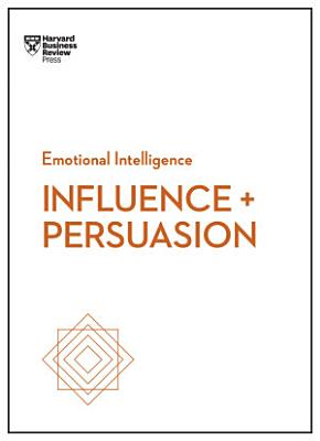 Influence and Persuasion  HBR Emotional Intelligence Series