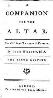 A companion for the altar. Extracted from Thomas à Kempis. By John Wesley ... The sixth edition