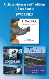 Arctic Landscapes and Traditions 3-Book Bundle: Ukkusiksalik / Uvajuq / Thelon