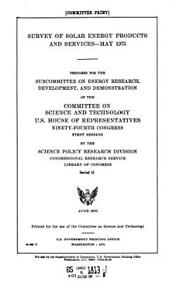 Survey of Solar Energy Products and Services  May 1975  Prepared for the Subcommittee on Energy Research  Development  and Demonstration Of     June 1975