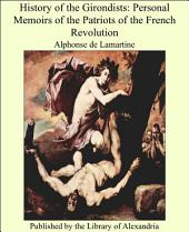History of the Girondists: Personal Memoirs of the Patriots of the French Revolution