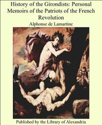 History Of The Girondists Personal Memoirs Of The Patriots Of The French Revolution Book PDF