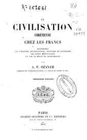 La civilisation chrétienne chez les francs: recherches sur l'histoire ecclésiastiqué, politique et littéraire des temps mérovingiens et sur le règne de Charlemagne