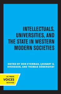 Intellectuals  Universities  and the State in Western Modern Societies PDF