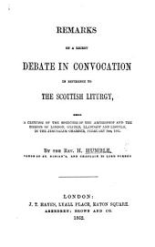 Remarks on a Recent Debate in Convocation in Reference to the Scottish Liturgy: Being a Criticism of the Speeches of the Archbishop and the Bishops of London, Oxford, Llandaff and Lincoln, in the Jerusalem Chamber, February 5th, 1862