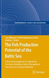 The Fish Production Potential of the Baltic Sea: A New General Approach for Optimizing Fish Quota Including a Holistic Management Plan Based on Ecosystem Modelling