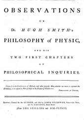 Observations on Dr. Hugh Smith's Philosophy of Physic, and his two first chapters of philosophical inquiries. [By James Parkinson.]