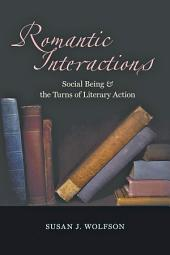 Romantic Interactions: Social Being and the Turns of Literary Action