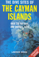 The Dive Sites of the Cayman Islands, Second Edition: Over 260 Top Dive and Snorkel Sites
