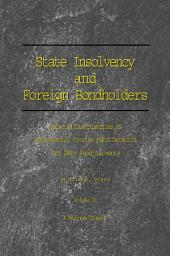 State Insolvency and Foreign Bondholders: Selected Case Histories of Goveernmental Foreign Bond Defaults and Debt Readjustments