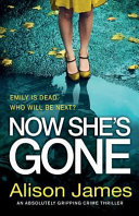 Now She s Gone  An Absolutely Gripping Crime Thriller Book