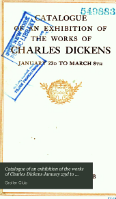 Catalogue of an exhibition of the works of Charles Dickens January 23d to March 8th: Issue 73