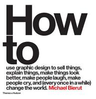 How to use graphic design to sell things  explain things  make things look better  make people laugh  make people cry  and  every once in a while  change the world PDF