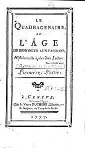 Le quadragenaire, ou, L'âge de renoncer aux passions: histoire utile à plus d'un lecteur, Volume1