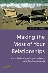 Making the Most of Your Relationships: How to find satisfaction and intimacy with family and friends