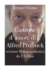 Canzone d'amore di J. Alfred Prufrock: versione filologica metrica da T.S.Eliot
