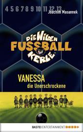 Die Wilden Fußballkerle - Band 3: Vanessa, die Unerschrockene