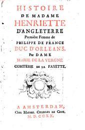 Histoire de Madame Henriette d'Angleterre: premiére femme de Philippe de France Duc d'Orleans