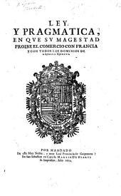 Ley, y pragmatica, en que su Magestad proibe el comercio con Francia y con todos los dominios de aquella Corona. [Madrid, 26 Jan. 1674.]
