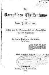 Der Kampf des Christentums mit dem Heidentum: Bilder aus der Vergangenheit als Spiegelbilder fur die Gegenwart