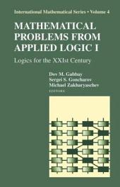Mathematical Problems from Applied Logic I: Logics for the XXIst Century
