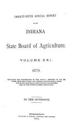 Annual Report of the Indiana State Board of Agriculture: Volume 21; Volume 29, Part 1879