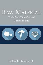 Raw Material: Tools for a Transformed Christian Life
