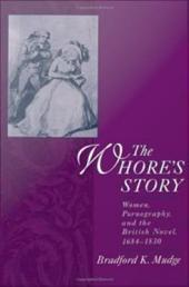 The Whore's Story: Women, Pornography, and the British Novel, 1684-1830