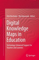 Digital Knowledge Maps in Education: Technology-Enhanced Support for Teachers and Learners