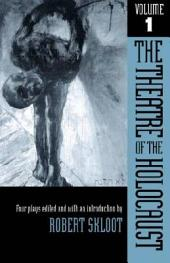 The Theatre of the Holocaust, Volume 1: Four Plays, Volume 1