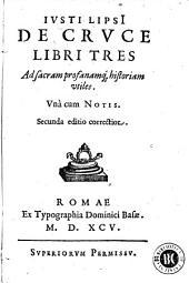 Iusti LipsI De cruce libri tres: ad sacram profanamq[ue] historiam vtiles