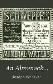 An Almanack...: By Joseph Whitaker, F.S.A., Containing an Account of the Astronomical and Other Phenomena ...information Respecting the Government, Finances, Population, Commerce, and General Statistics of the Various Nation's of the World, with an Index Containing Nearly 20,000 References