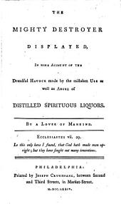 The potent enemies of America laid open: being some account of the baneful effects attending the use of distilled spirituous liquors, and the slavery of the negroes