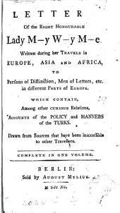 Letters of the right honourable M-y W-y M-e, written during her travels in Europe, Asia and Africa