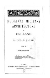 Mediæval Military Architecture in England: Volume 1
