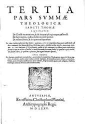 Summa totius theologiae: In Qva quicquid in vniuersis Bibliis continetur obscuri, quicquid in veterum Patrum ... Per Qvaestiones, & Responsiones explicatur, In Tres Partes Ab Avctore Svo Distribvta. 3