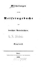 Mittheilungen aus dem Reisetagebuche eines deutschen Naturforschers: England