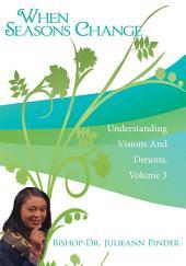 When Seasons Change: Understanding Visions and Dreams, Volume 3