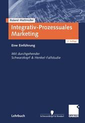 Integrativ-Prozessuales Marketing: Eine Einführung. Mit durchgehender Schwarzkopf & Henkel-Fallstudie, Ausgabe 2