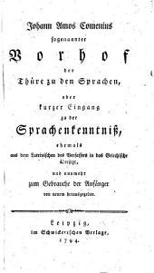 Johann Amos Comenius sogenannter Vorhof der Thüre den Sprachen, oder kurzer Eingang zu der Sprachenkenntniß, ehemals aus dem Lateinischen des Verfassers in das Griechische übersetzt, und nunmehr zum Gebrauche der Anfänger von neuem herausgegeben
