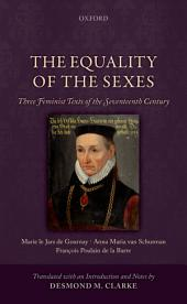 The Equality of the Sexes: Three Feminist Texts of the Seventeenth Century