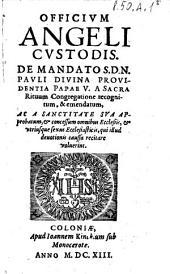 Officium angeli custodis. De mandato S.D.N. Pauli diuina prouidentia papae 5. A Sacra Rituum Congregatione recognitum, & emendatum, ..