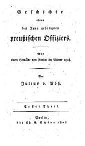 Geschichte eines bei Jena gefangnen preußischen Offiziers: mit einem Gemälde von Berlin im Winter 1806/7, Band 1