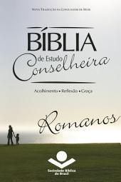 Bíblia de Estudo Conselheira – Romanos: Acolhimento • Reflexão • Graça