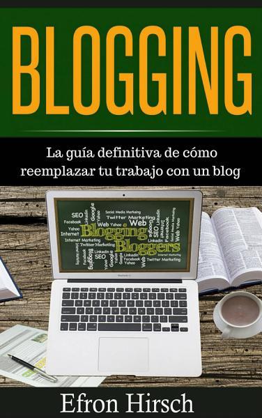 Blogging La Guia Definitiva De Como Reemplazar Tu Trabajo Con Un Blog